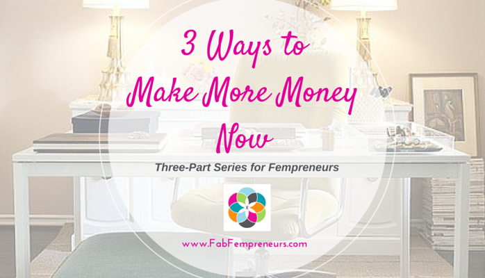 3 Steps to Make More Money Now, Part 1