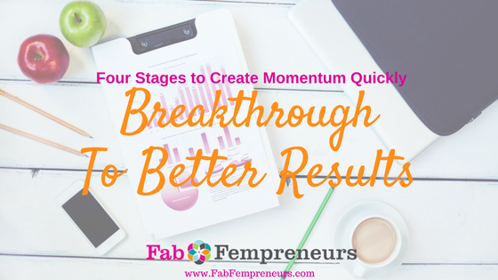 Breakthrough to Better Results! Four Stages to Create Momentum Quickly