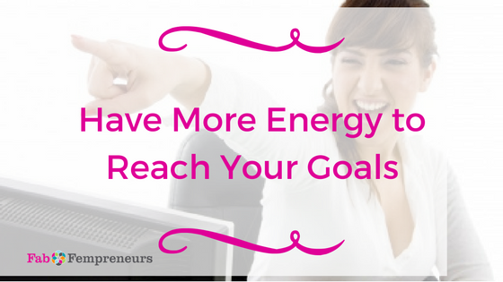 Have More Energy to Reach Your Goals