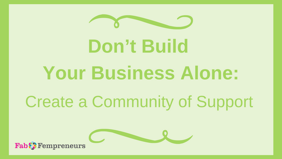 Don't Build Your Business Alone: Create a Community of Support
