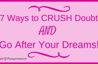7 Ways to Crush Doubt and Go After Your Dreams