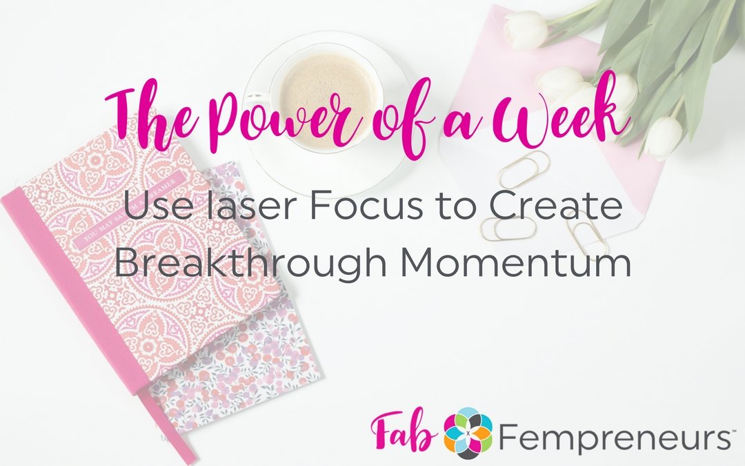 The Power of a Week: Use Laser Focus to Create Breakthrough Momentum