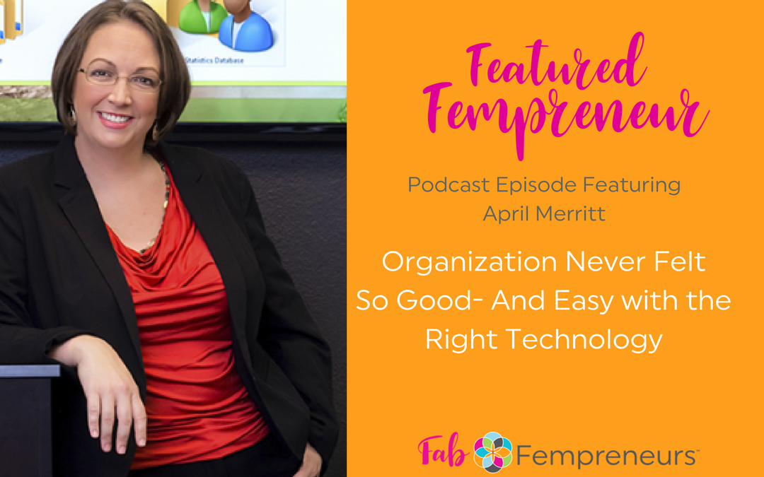 [Featured Fempreneur] Organization Never Felt So Good – And Easy with the Right Technology  Copy