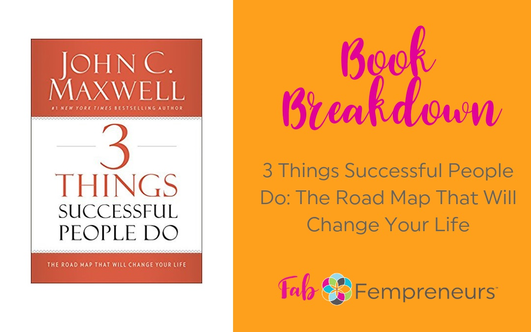 [Book Breakdown] 3 Things Successful People Do by John C. Maxwell
