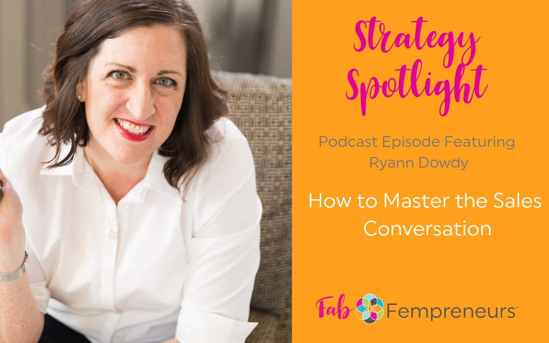 [Strategy Spotlight] Mastering the Sales Conversation with Ryann Dowdy of Uncensored Consulting