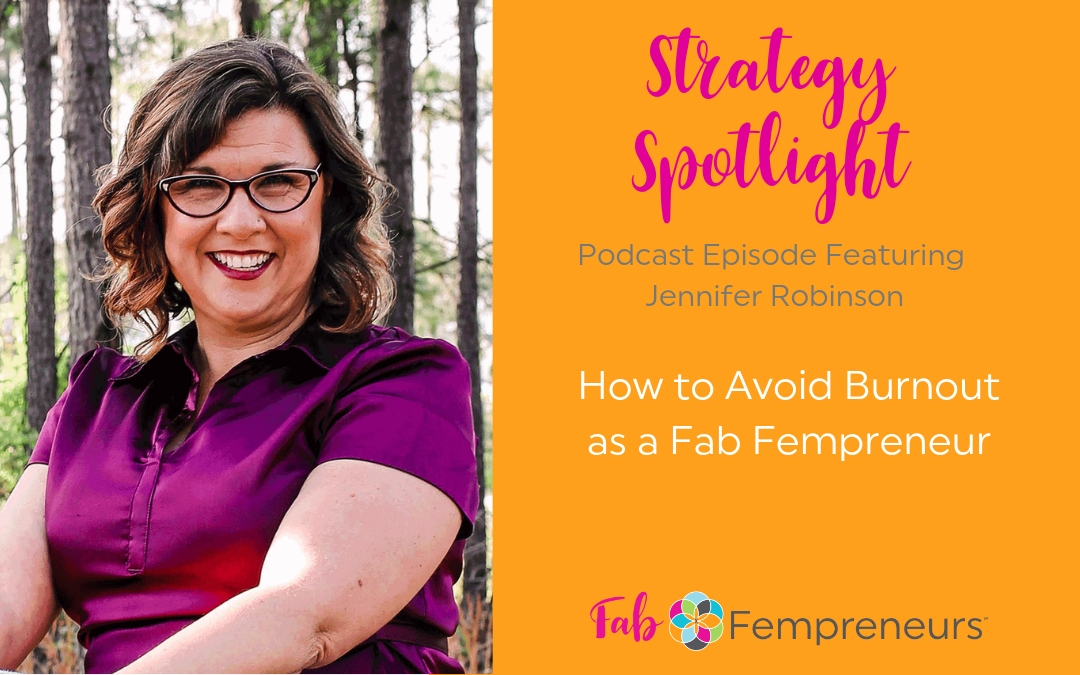 [Strategy Spotlight] How to Avoid Burnout as a Fab Fempreneur with Jennifer Robinson of Peaceful Living Wellness