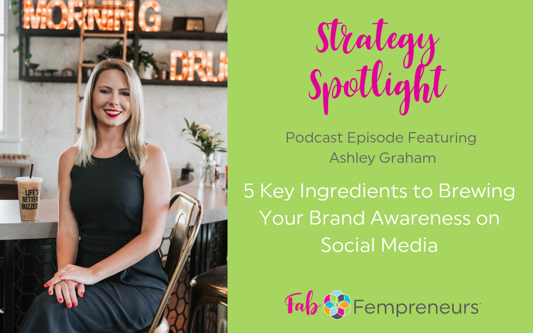 [Strategy Spotlight] 5 Key Ingredients to Brewing Your Brand Awareness on Social Media with Ashley Graham