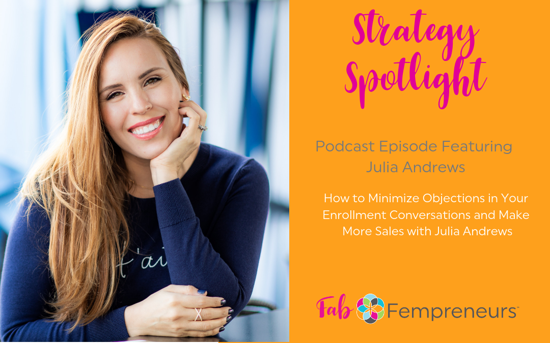 [Strategy Spotlight] How to Minimize Objections in Your Enrollment Conversations and Make More Sales with Julia Andrews