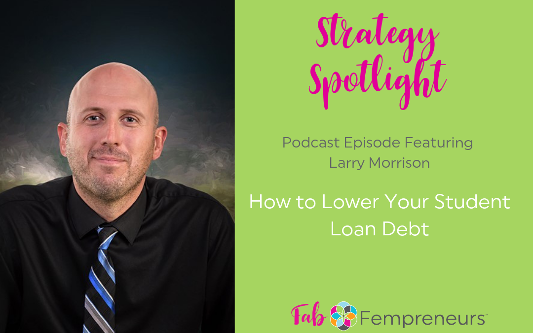 [Strategy Spotlight] How to Lower Your Student Loan Debt and Increase Your Cash Flow with Larry Morrison Copy