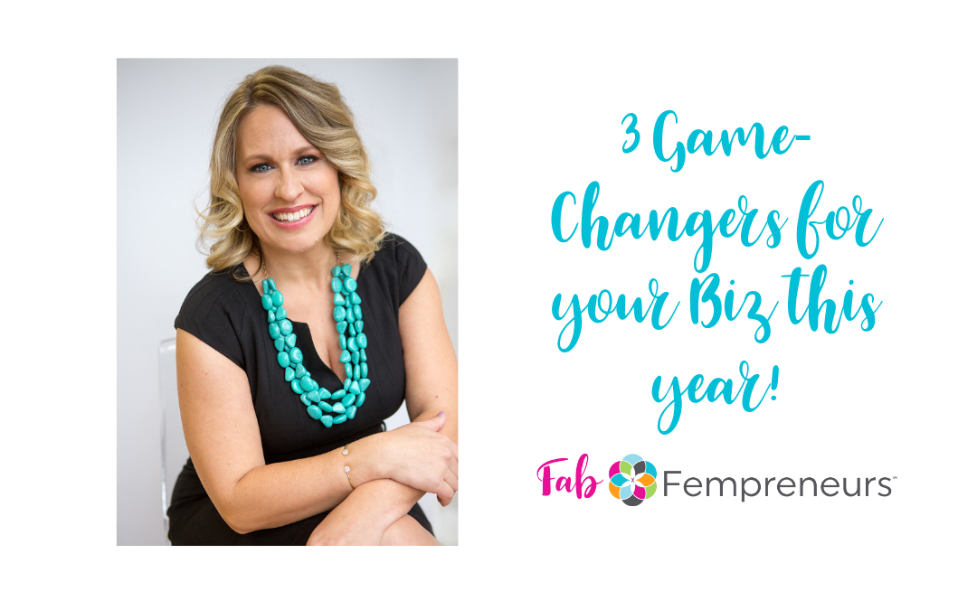 3 Game-Changers for Your Biz this Year!