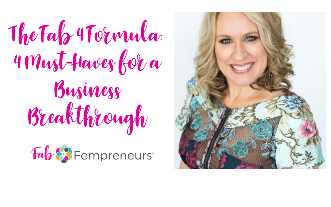 The Fab 4 Formula: 4 Must-Haves for a Business Breakthrough