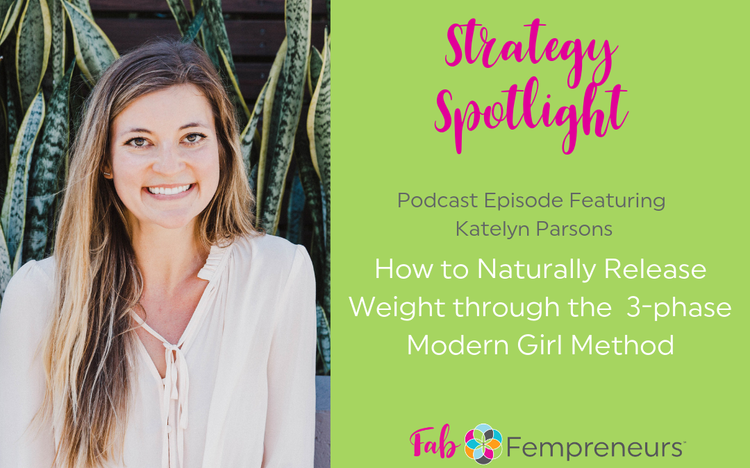 [Strategy Spotlight] How to Naturally Release Weight through the 3-phase Modern Girl Method with Katelyn Parsons