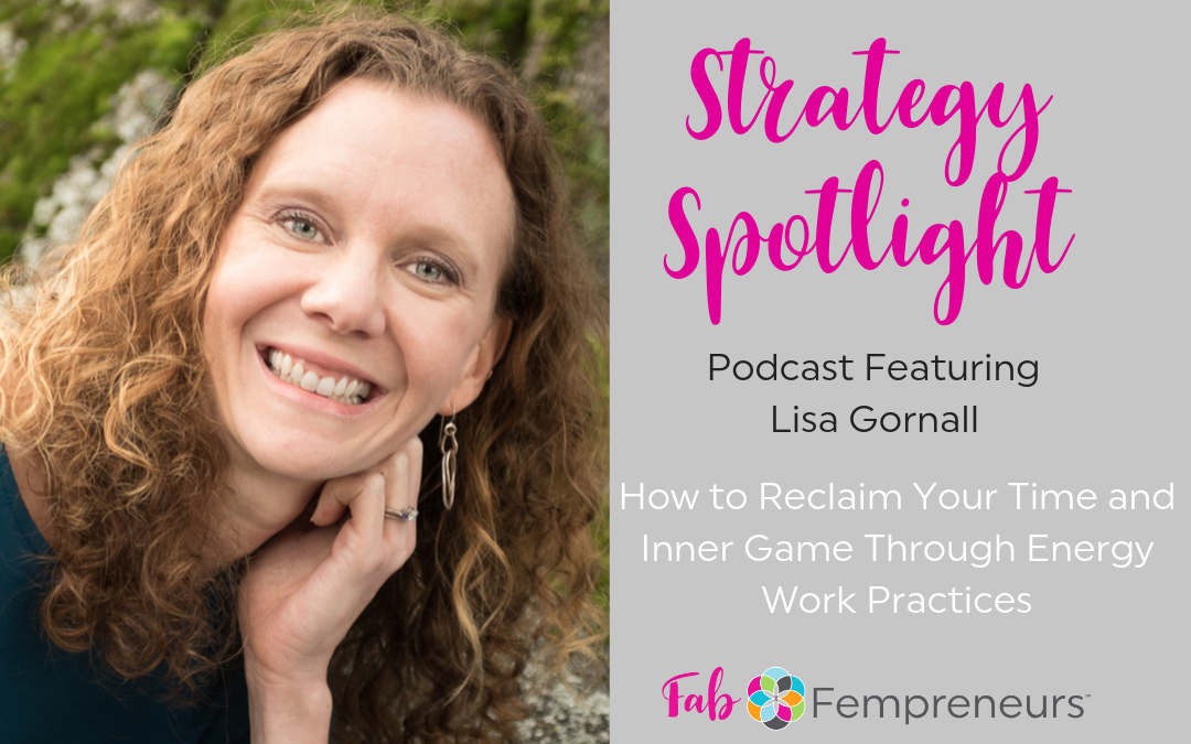 [Strategy Spotlight] How to Reclaim Your Time and Inner Game Through Energy Work Practices with Lisa Gornall
