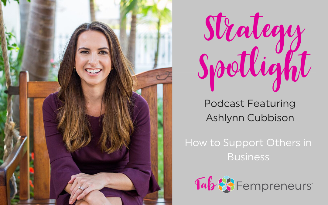 [Strategy Spotlight] How to Support Others in Business with Ashlynn Cubbison