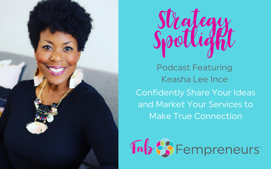 [Strategy Spotlight] Confidently Share Your Ideas and Market Your Services to Make True Connection with Keasha Lee Ince
