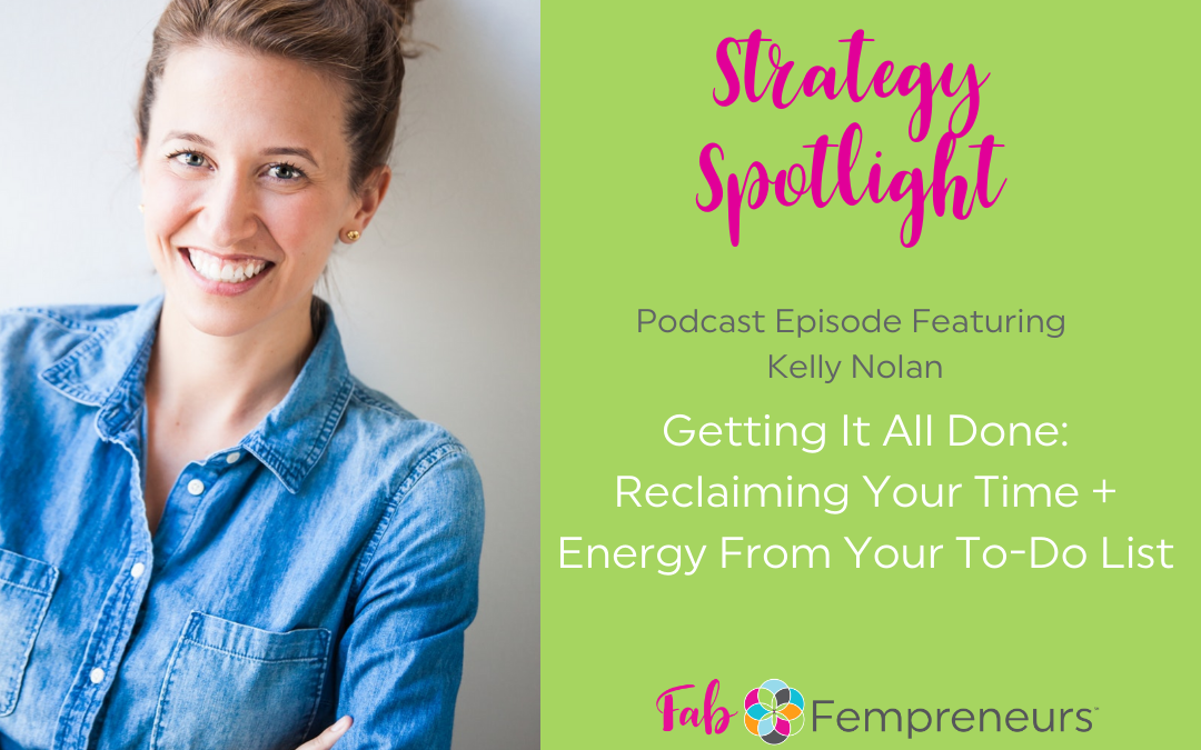 [Strategy Spotlight] Getting It All Done: Reclaiming Your Time + Energy From Your To-Do List with Kelly  Nolan