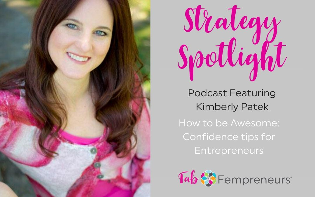 [Strategy Spotlight] How to be Awesome: Confidence tips for Entrepreneurs with Kimberly Patek