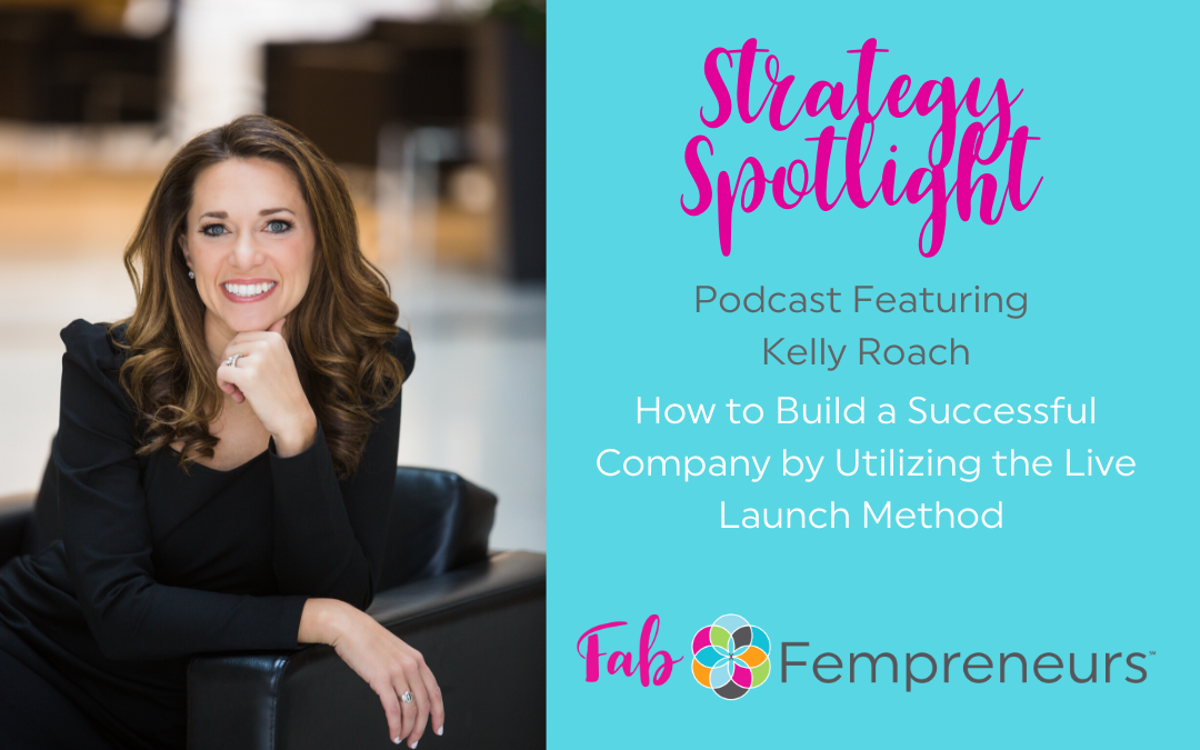 [Strategy Spotlight] How to Build a Successful Company by Utilizing the Live Launch Method with Kelly Roach