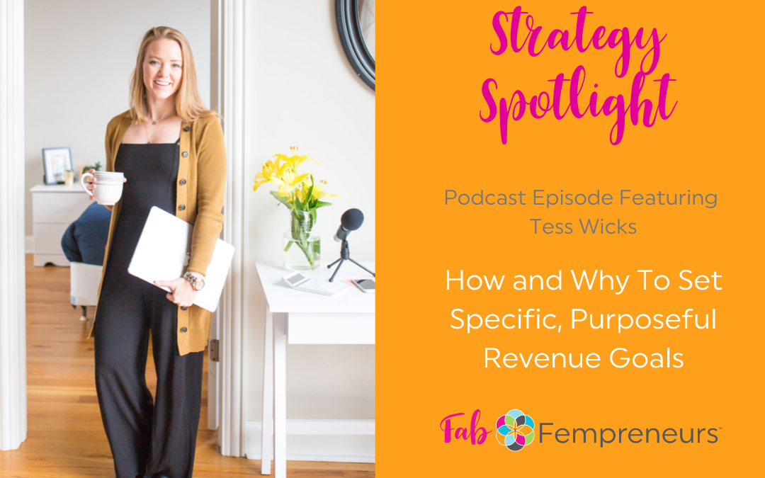 [Strategy Spotlight]  How and Why To Set Specific, Purposeful Revenue Goals with Tess Wicks