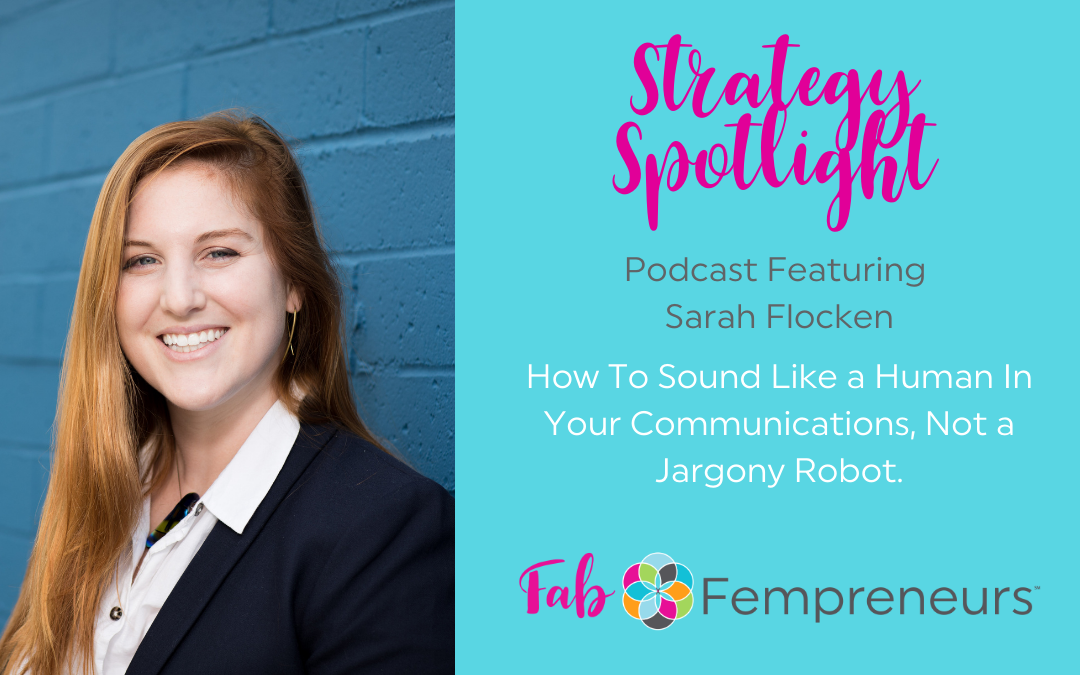 [Strategy Spotlight]  Sound Like a Human in Your Communications, Not a Jargony Robot, with Sarah Flocken