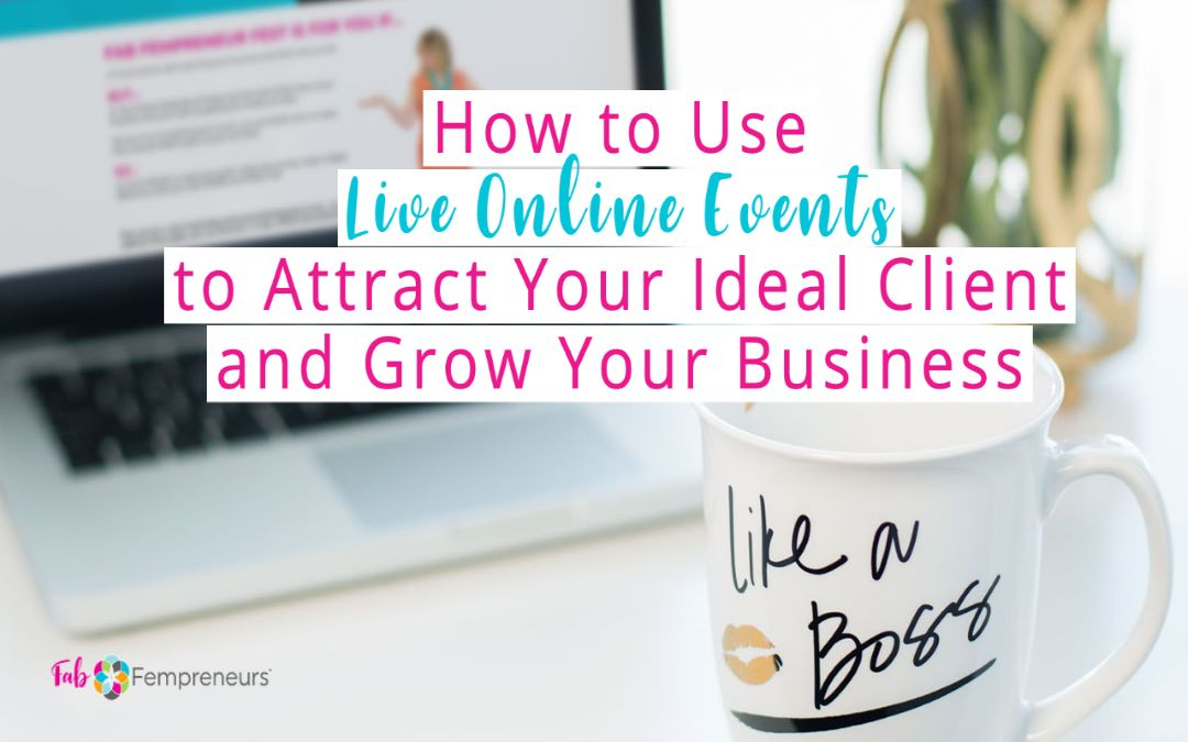 Use LIVE Online Events to Attract Your Ideal Client and Grow Your Business